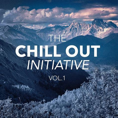 The Chill Out Music Initiative, Vol. 1  Today s Hits In a ...