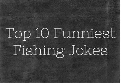 Top 10 Funniest Fishing Jokes On The Web.