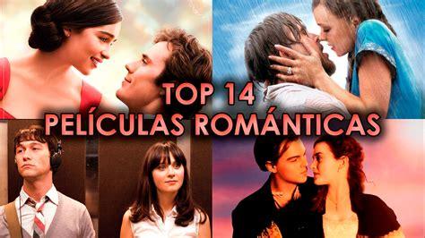 TOP 14 PELICULAS ROMANTICAS | MEJORES PELICULAS DE AMOR ...