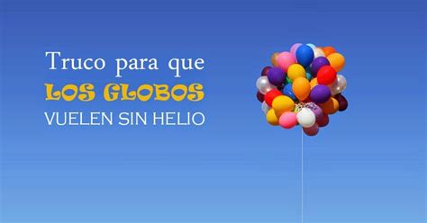 Truco para que los globos vuelen sin usar helio ...