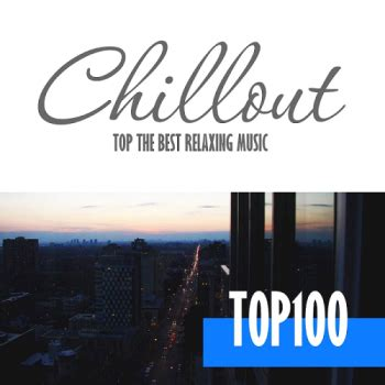 VA   Chillout Top 100   Best And Hits of Relaxation ...