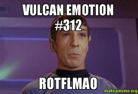 Vulcan Emotion #312 ROTFLMAO | Make a Meme