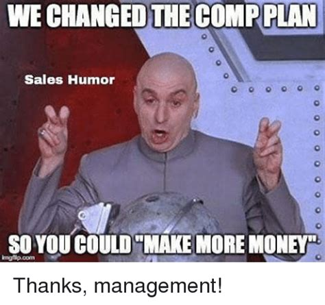 WECHANGEDTHE COMP PLAN Sales Humor SOYOU COULD MAKE MORE ...