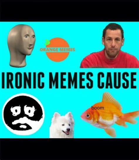 What makes a meme a meme : Irony. | Dank Memes Amino