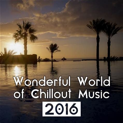 Wonderful World of Chillout Music 2016   Best Chill Out ...