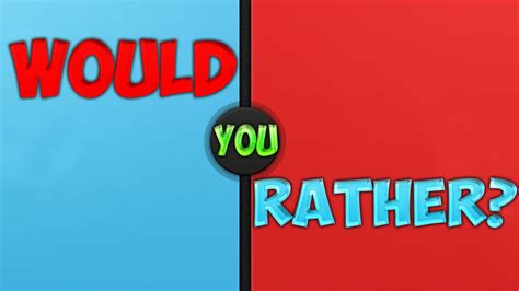 WOULD YOU RATHER?  http://either.io/    YouTube